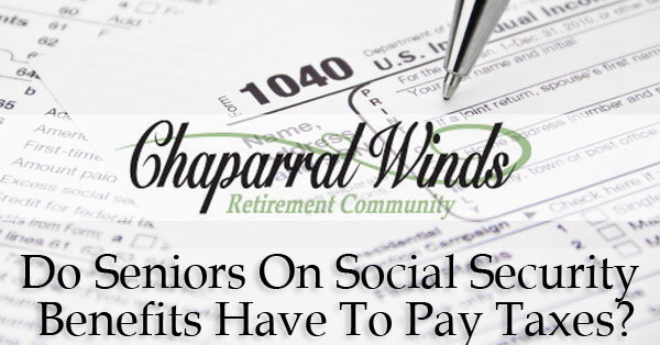 Do Seniors On Social Security Benefits Have To Pay Taxes?