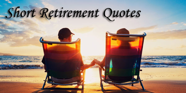 Short Retirement Quotes, Wishes, & Sayings - Chaparral Winds